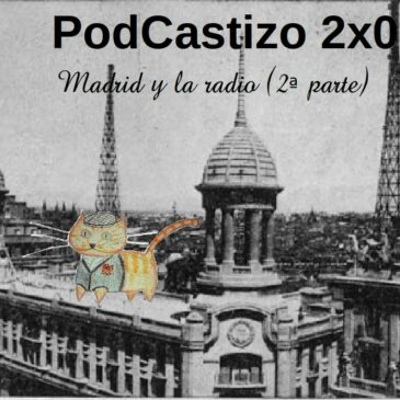 PodCastizo nº15: Madrid y la radio (segunda parte).