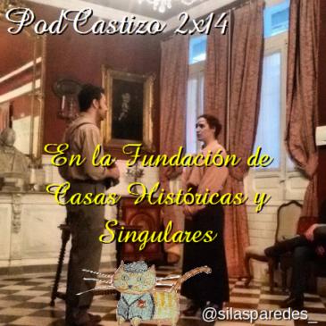 PodCastizo nº28: En la Fundación de Casas Históricas y Singulares.